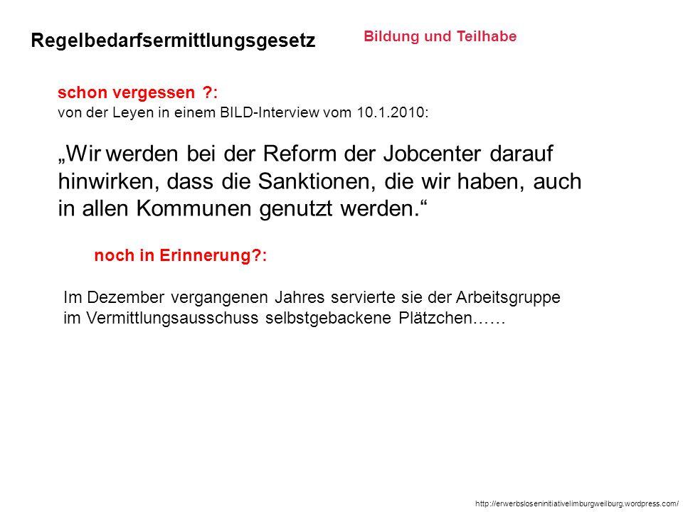 schon vergessen ?: von der Leyen in einem BILD-Interview vom 10.1.2010: Wir werden bei der Reform der Jobcenter darauf hinwirken, dass die Sanktionen,