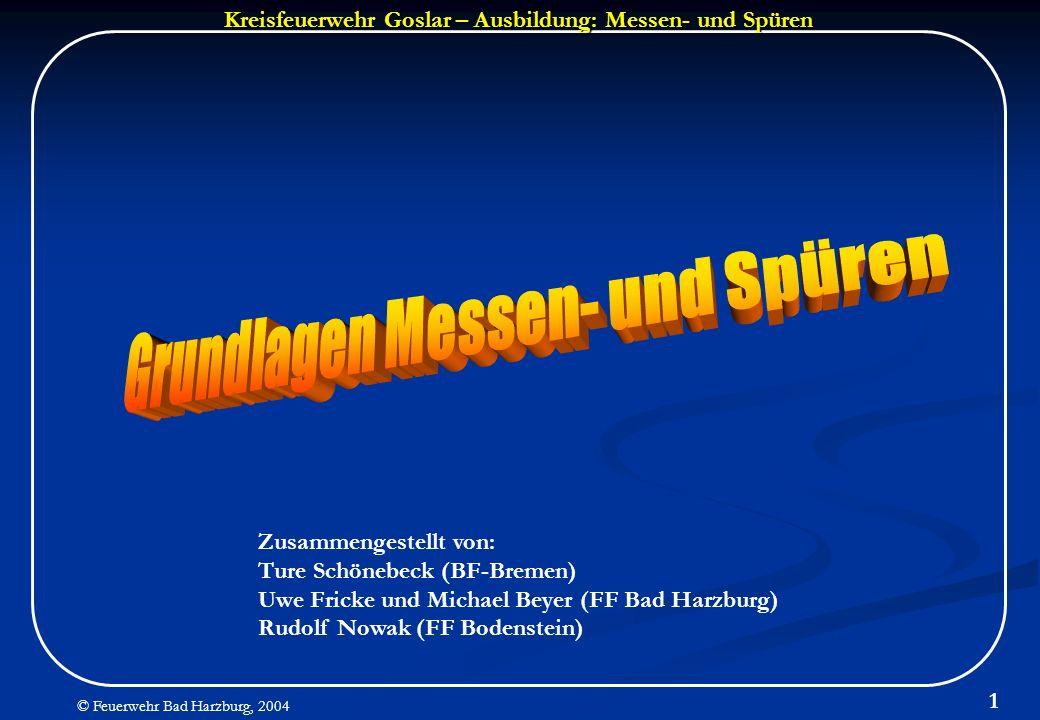 Kreisfeuerwehr Goslar – Ausbildung: Messen- und Spüren © Feuerwehr Bad Harzburg, 2004 1 Zusammengestellt von: Ture Schönebeck (BF-Bremen) Uwe Fricke u