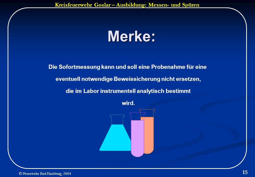 Kreisfeuerwehr Goslar – Ausbildung: Messen- und Spüren © Feuerwehr Bad Harzburg, 2004 15 Merke: Die Sofortmessung kann und soll eine Probenahme für ei