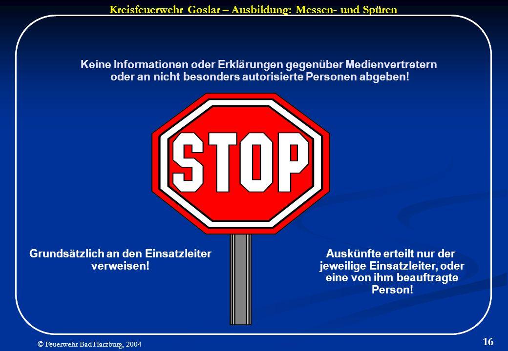 Kreisfeuerwehr Goslar – Ausbildung: Messen- und Spüren © Feuerwehr Bad Harzburg, 2004 16 Keine Informationen oder Erklärungen gegenüber Medienvertrete