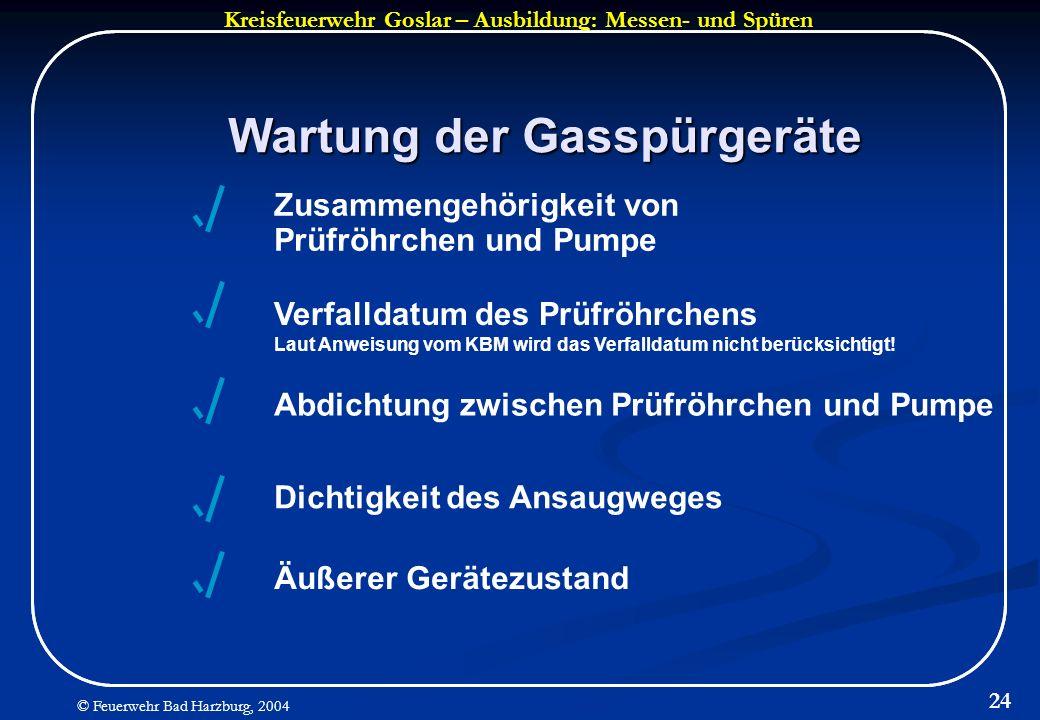 Kreisfeuerwehr Goslar – Ausbildung: Messen- und Spüren © Feuerwehr Bad Harzburg, 2004 24 Wartung der Gasspürgeräte Zusammengehörigkeit von Prüfröhrche