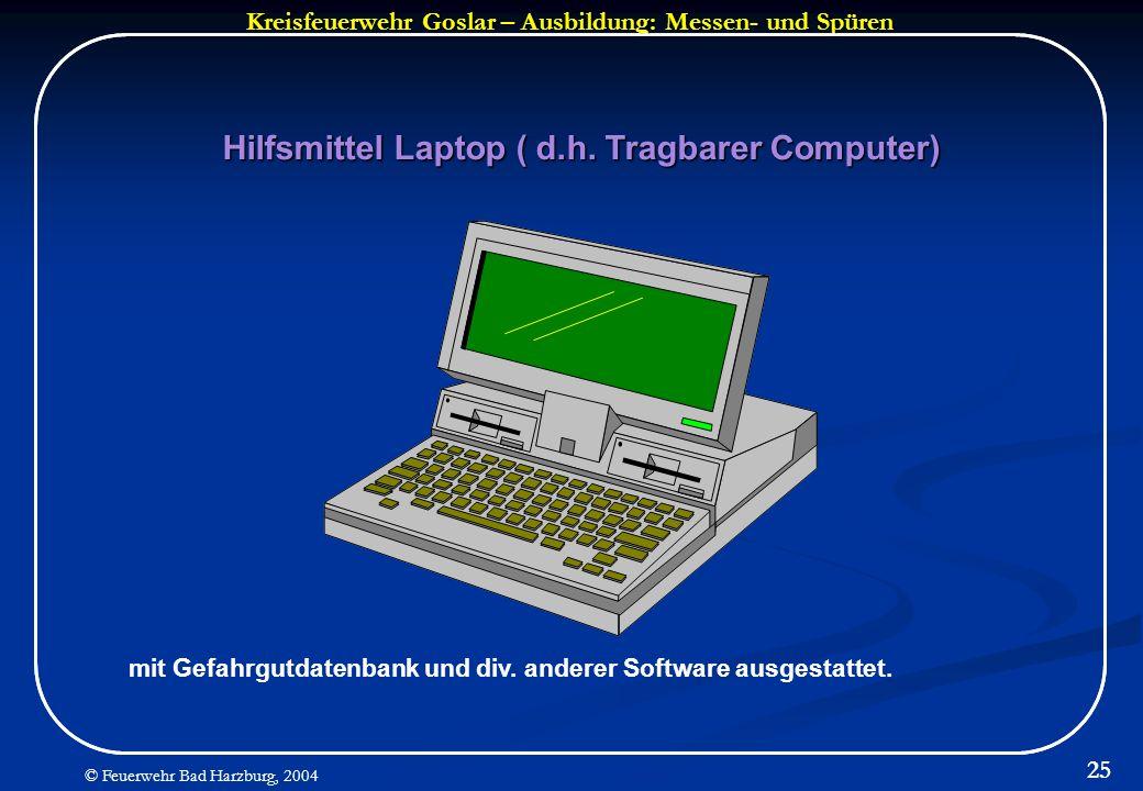 Kreisfeuerwehr Goslar – Ausbildung: Messen- und Spüren © Feuerwehr Bad Harzburg, 2004 25 Hilfsmittel Laptop ( d.h. Tragbarer Computer) mit Gefahrgutda