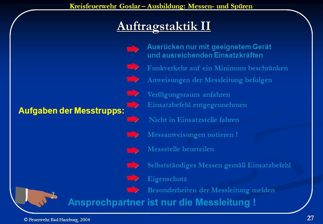 Kreisfeuerwehr Goslar – Ausbildung: Messen- und Spüren © Feuerwehr Bad Harzburg, 2004 27 Auftragstaktik II Aufgaben der Messtrupps: Ausrücken nur mit