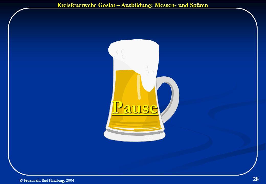 Kreisfeuerwehr Goslar – Ausbildung: Messen- und Spüren © Feuerwehr Bad Harzburg, 2004 28 Pause