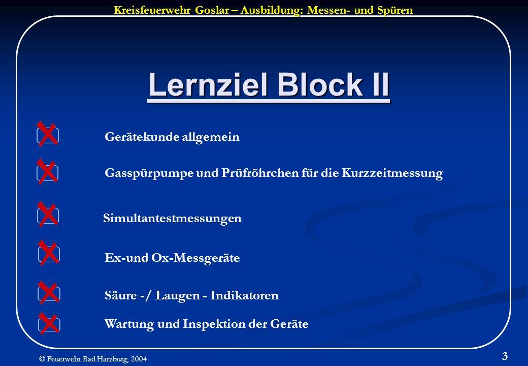 Kreisfeuerwehr Goslar – Ausbildung: Messen- und Spüren © Feuerwehr Bad Harzburg, 2004 3 Lernziel Block II Ex-und Ox-Messgeräte Simultantestmessungen G