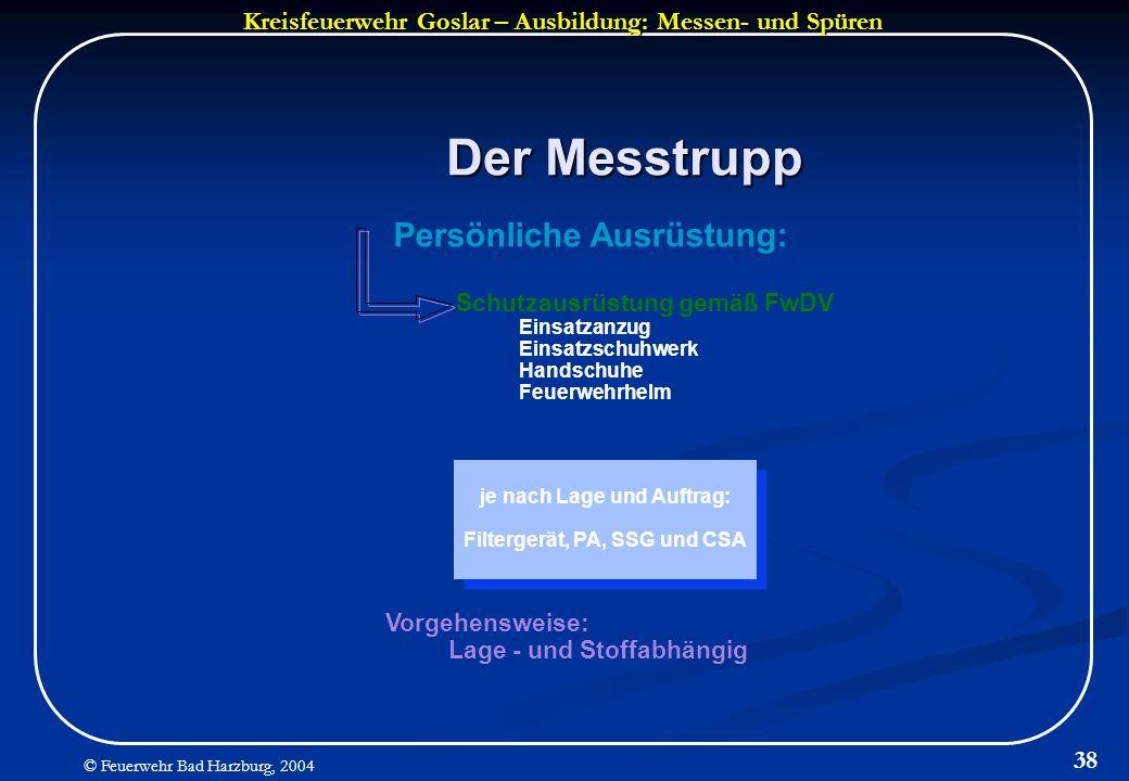 Kreisfeuerwehr Goslar – Ausbildung: Messen- und Spüren © Feuerwehr Bad Harzburg, 2004 38 Der Messtrupp Persönliche Ausrüstung: Schutzausrüstung gemäß