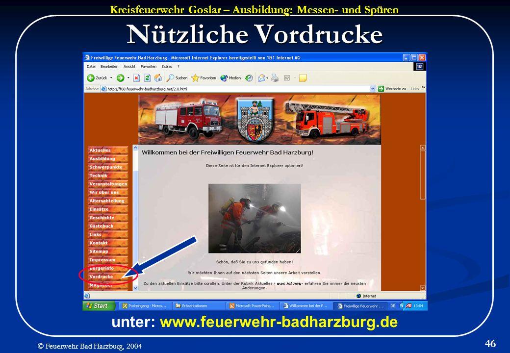 Kreisfeuerwehr Goslar – Ausbildung: Messen- und Spüren © Feuerwehr Bad Harzburg, 2004 46 Nützliche Vordrucke unter: www.feuerwehr-badharzburg.de