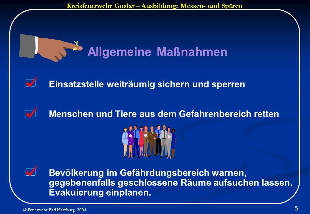 Kreisfeuerwehr Goslar – Ausbildung: Messen- und Spüren © Feuerwehr Bad Harzburg, 2004 5 Allgemeine Maßnahmen Einsatzstelle weiträumig sichern und sper