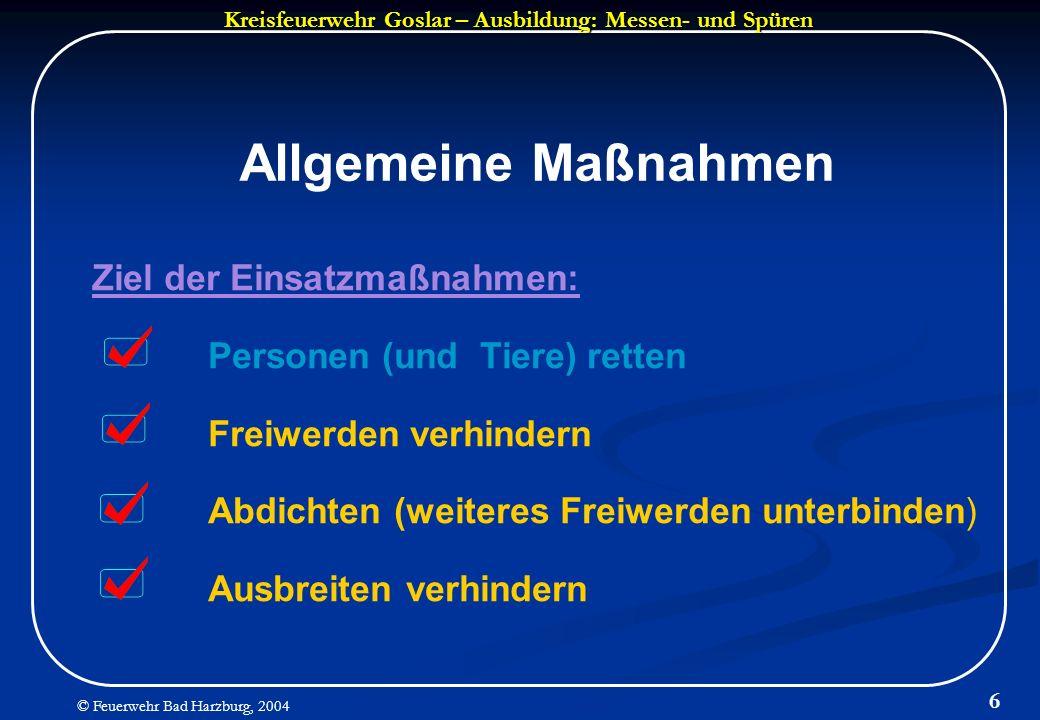 Kreisfeuerwehr Goslar – Ausbildung: Messen- und Spüren © Feuerwehr Bad Harzburg, 2004 6 Allgemeine Maßnahmen Ziel der Einsatzmaßnahmen: Personen (und