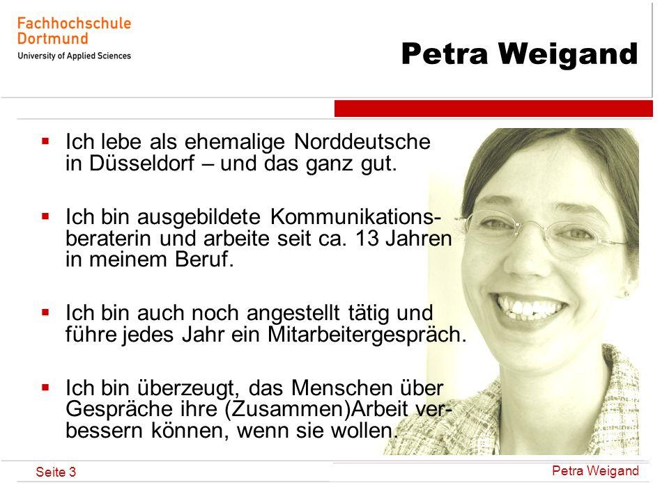 Petra Weigand Seite 14 Kommunikation als Ballspiel Ein gelunges Ballspiel besteht aus Werfen und Fangen!