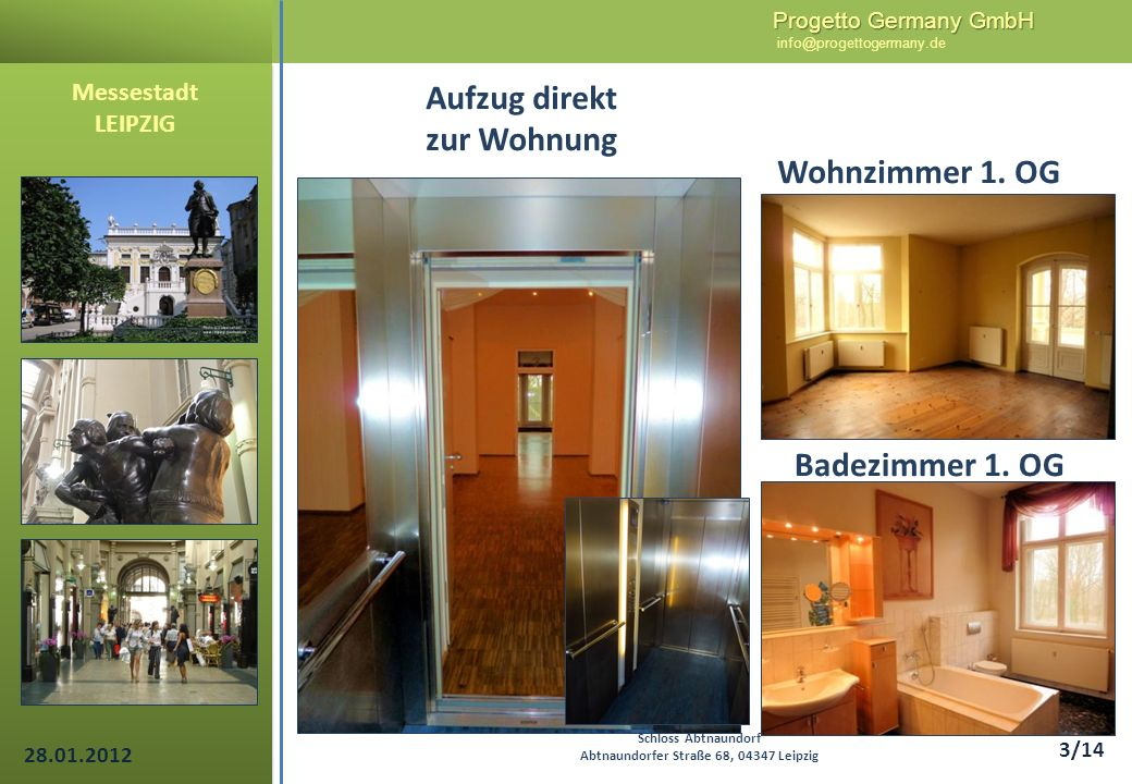 Progetto Germany GmbH Progetto Germany GmbH info@progettogermany.de 14/14 Schloss Impressionen Messestadt LEIPZIG Schloss Abtnaundorf Abtnaundorfer Straße 68, 04347 Leipzig 28.01.2012