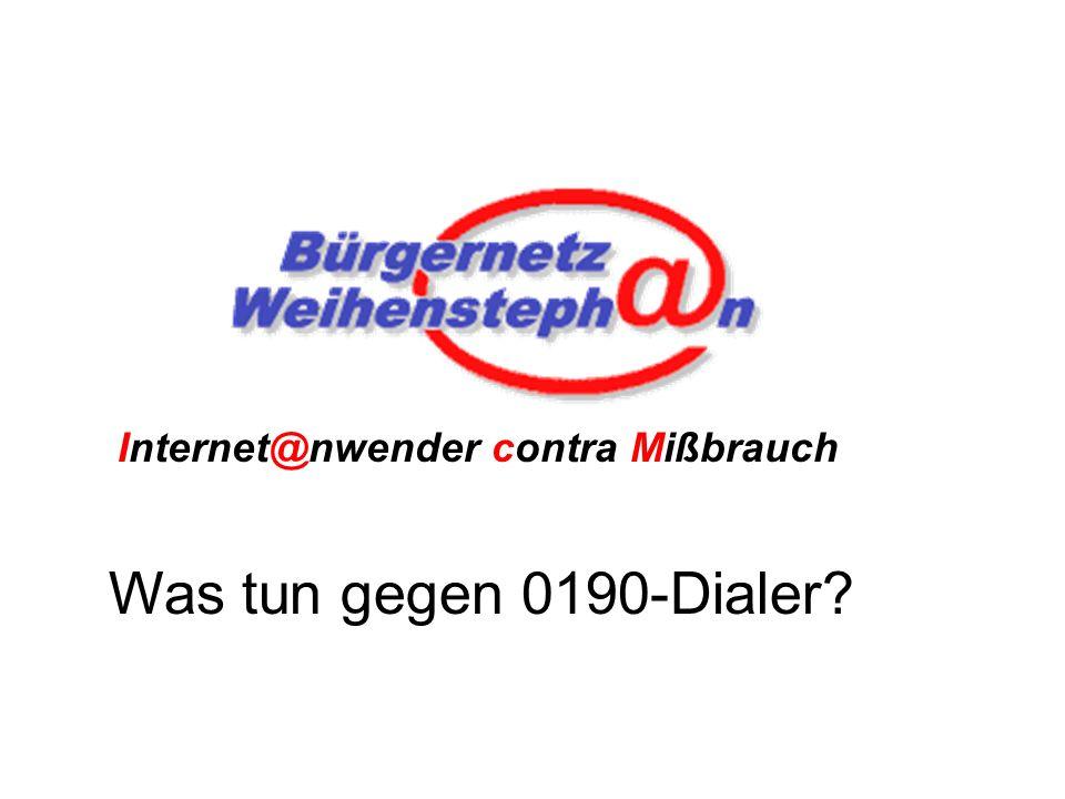12 Arbeitskreis Internet@nwender contra Mißbrauch 12 Wolfgang Müller Wie schützt man sich gegen Betrug mit Dialern.