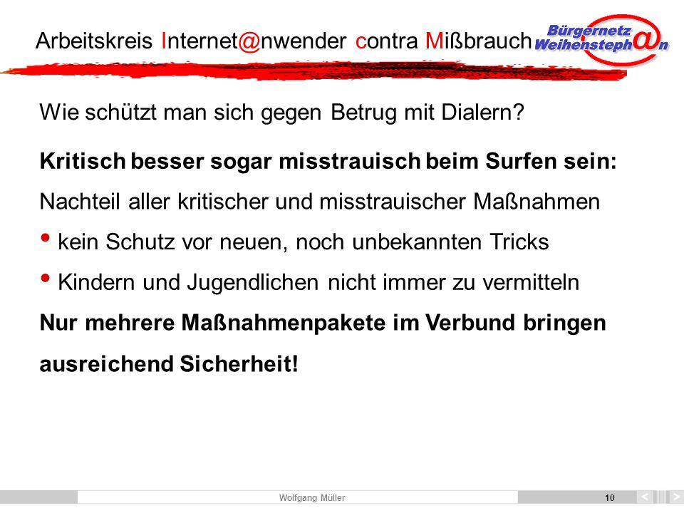 10 Arbeitskreis Internet@nwender contra Mißbrauch 10 Wolfgang Müller Wie schützt man sich gegen Betrug mit Dialern.