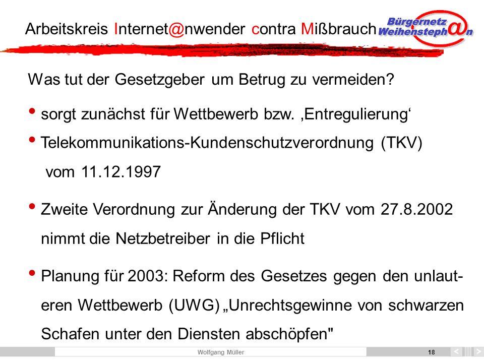 18 Arbeitskreis Internet@nwender contra Mißbrauch 18 Wolfgang Müller Was tut der Gesetzgeber um Betrug zu vermeiden.