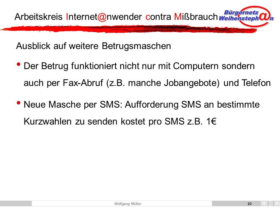 20 Arbeitskreis Internet@nwender contra Mißbrauch 20 Wolfgang Müller Ausblick auf weitere Betrugsmaschen Der Betrug funktioniert nicht nur mit Computern sondern auch per Fax-Abruf (z.B.