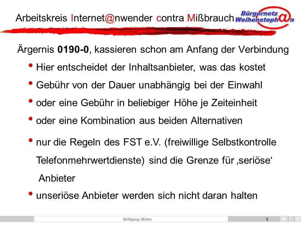 6 Arbeitskreis Internet@nwender contra Mißbrauch 6 Wolfgang Müller Weitere kostenpflichtige Servicenummern: 0118- Auskunftsdienste 012- Innovative Dienste, keine Internetdienste 0137- Zählen v.