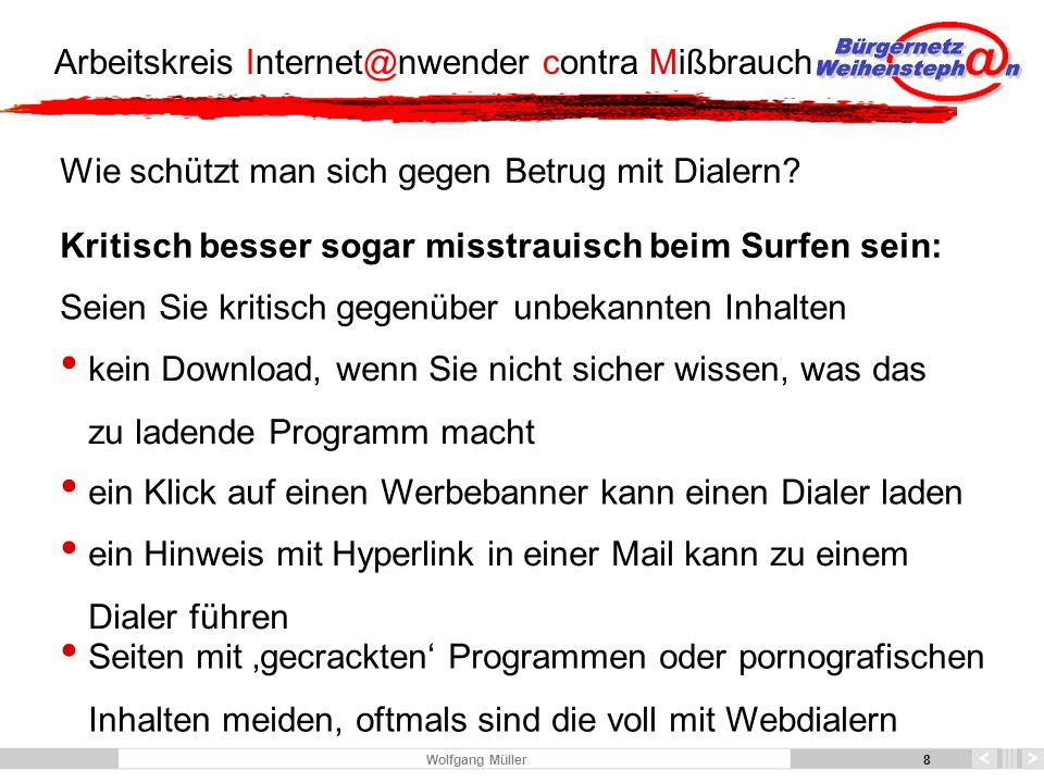 19 Arbeitskreis Internet@nwender contra Mißbrauch 19 Wolfgang Müller Dialer gefangen - was tun.