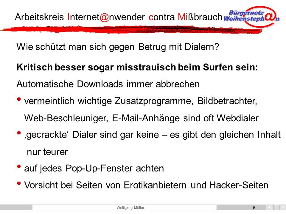 9 Arbeitskreis Internet@nwender contra Mißbrauch 9 Wolfgang Müller Wie schützt man sich gegen Betrug mit Dialern.