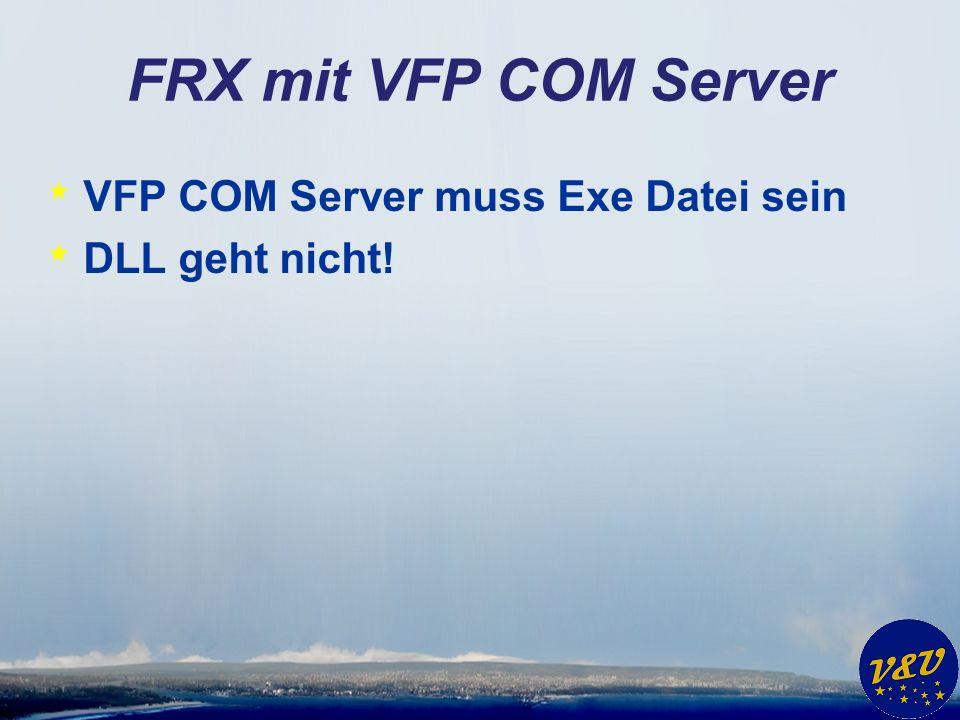 FRX mit VFP COM Server * VFP COM Server muss Exe Datei sein * DLL geht nicht!