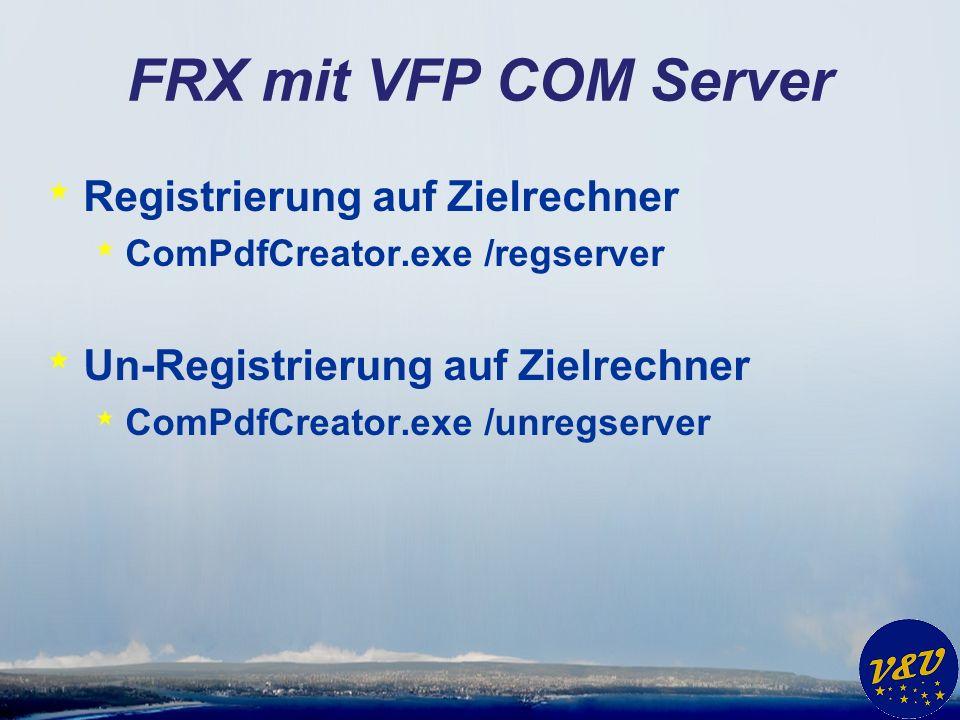 FRX mit VFP COM Server * Registrierung auf Zielrechner * ComPdfCreator.exe /regserver * Un-Registrierung auf Zielrechner * ComPdfCreator.exe /unregserver