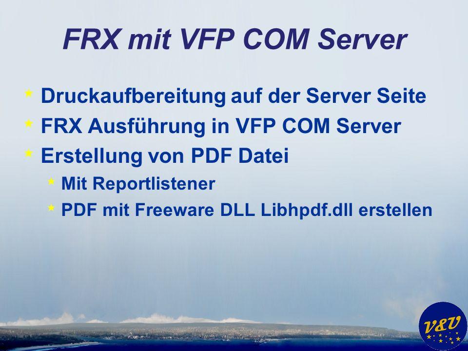 FRX mit VFP COM Server * PDF Ausgabe auf der Client Seite * Ausgabe im Textmodus wie Reportbehavior 80 oder als Bild wie Reportbehavior 90 möglich