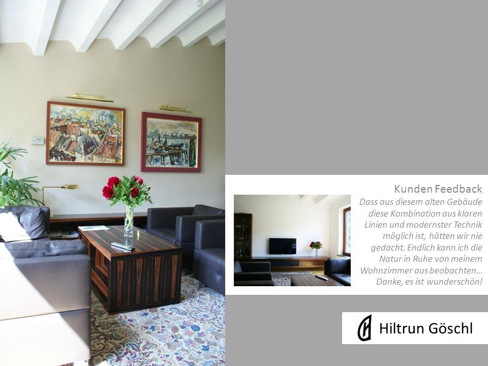 Hiltrun Göschl Kunden Feedback Dass aus diesem alten Gebäude diese Kombination aus klaren Linien und modernster Technik möglich ist, hätten wir nie gedacht.