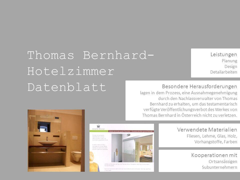 Thomas Bernhard- Hotelzimmer Datenblatt Besondere Herausforderungen lagen in dem Prozess, eine Ausnahmegenehmigung durch den Nachlassverwalter von Thomas Bernhard zu erhalten, um das testamentarisch verfügte Veröffentlichungsverbot des Werkes von Thomas Bernhard in Österreich nicht zu verletzen.