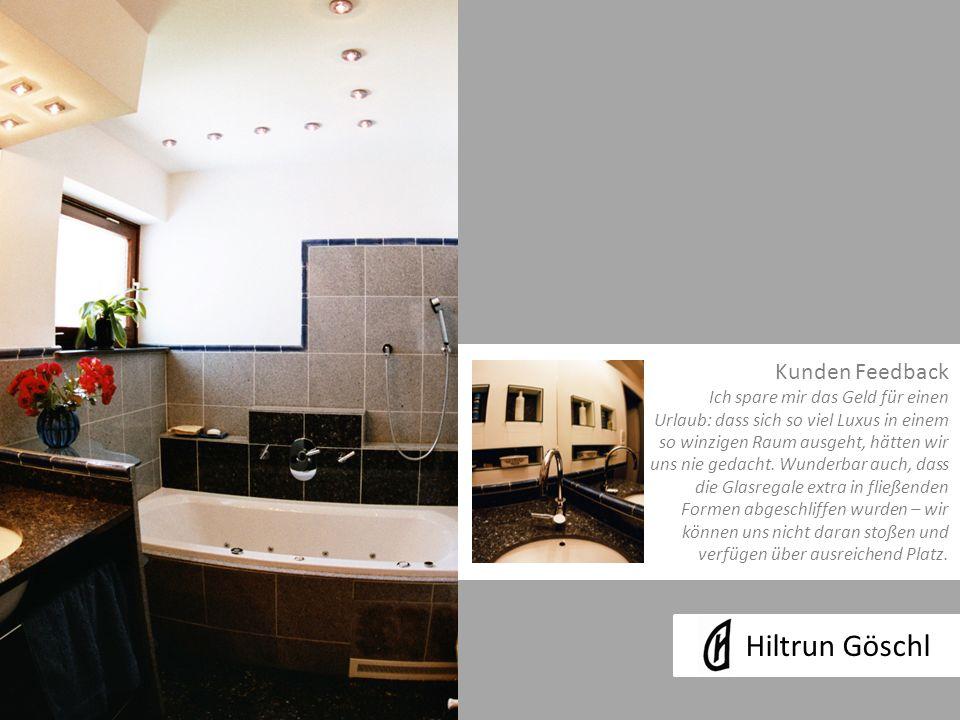 Hiltrun Göschl Kunden Feedback Ich spare mir das Geld für einen Urlaub: dass sich so viel Luxus in einem so winzigen Raum ausgeht, hätten wir uns nie gedacht.