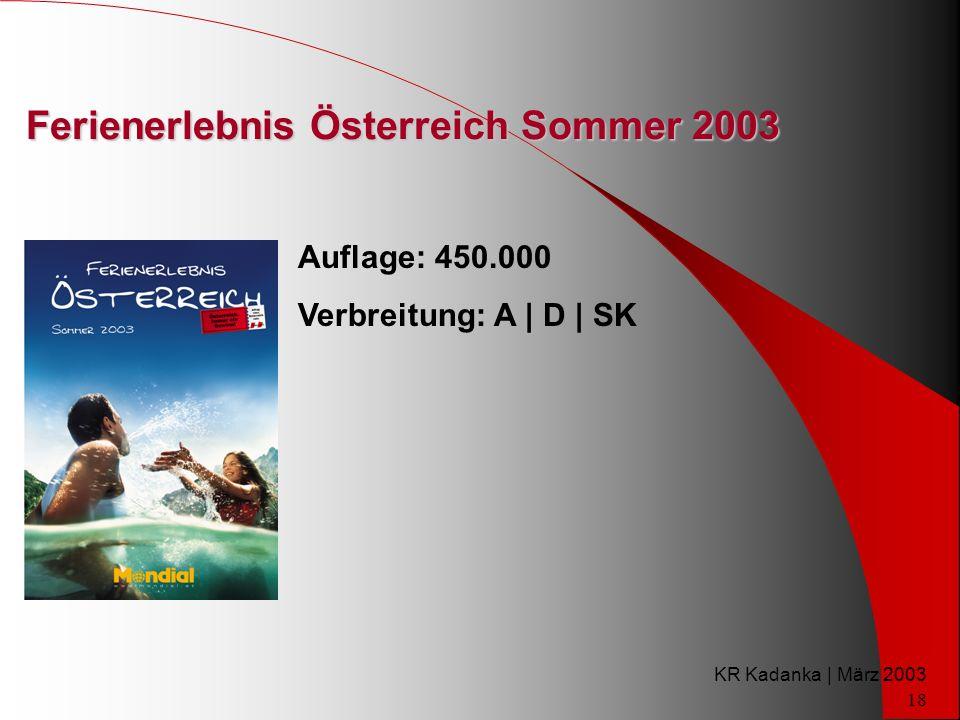 KR Kadanka | März 2003 18 Ferienerlebnis Österreich Sommer 2003 Auflage: 450.000 Verbreitung: A | D | SK