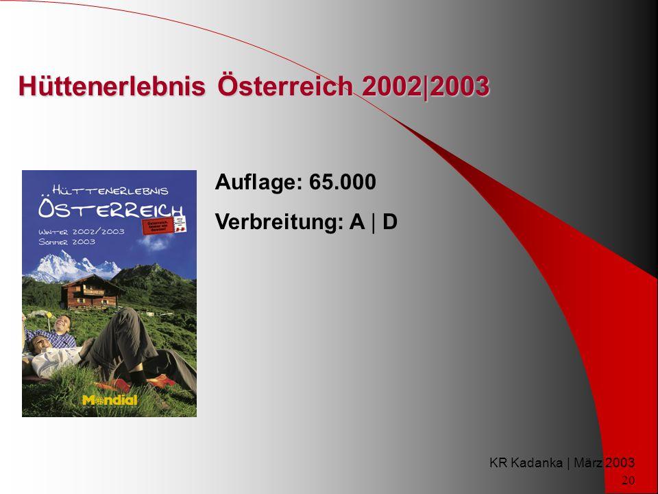 KR Kadanka | März 2003 20 Hüttenerlebnis Österreich 2002|2003 Auflage: 65.000 Verbreitung: A | D