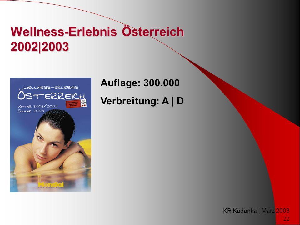 KR Kadanka | März 2003 22 Wellness-Erlebnis Österreich 2002|2003 Auflage: 300.000 Verbreitung: A | D