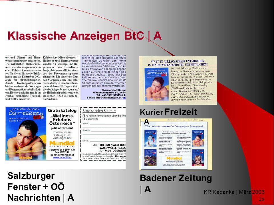 KR Kadanka | März 2003 28 Klassische Anzeigen BtC | A Badener Zeitung | A Salzburger Fenster + OÖ Nachrichten | A Kurier Freizeit | A