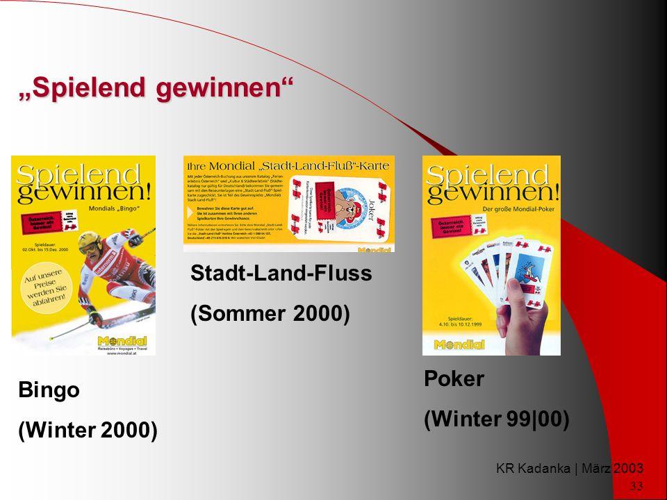 KR Kadanka | März 2003 33 Spielend gewinnen Bingo (Winter 2000) Stadt-Land-Fluss (Sommer 2000) Poker (Winter 99|00)