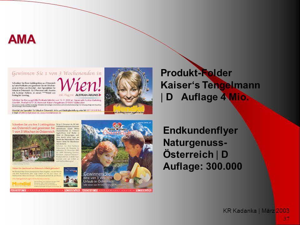 KR Kadanka | März 2003 37 AMA Endkundenflyer Naturgenuss- Österreich | D Auflage: 300.000 Produkt-Folder Kaisers Tengelmann | D Auflage 4 Mio.