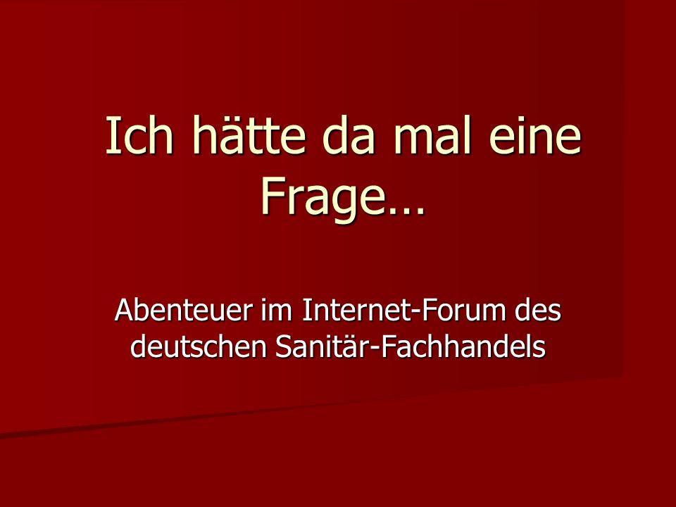 Ich hätte da mal eine Frage… Abenteuer im Internet-Forum des deutschen Sanitär-Fachhandels