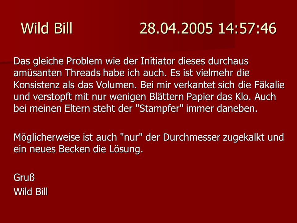 Wild Bill 28.04.2005 14:57:46 Das gleiche Problem wie der Initiator dieses durchaus amüsanten Threads habe ich auch. Es ist vielmehr die Konsistenz al
