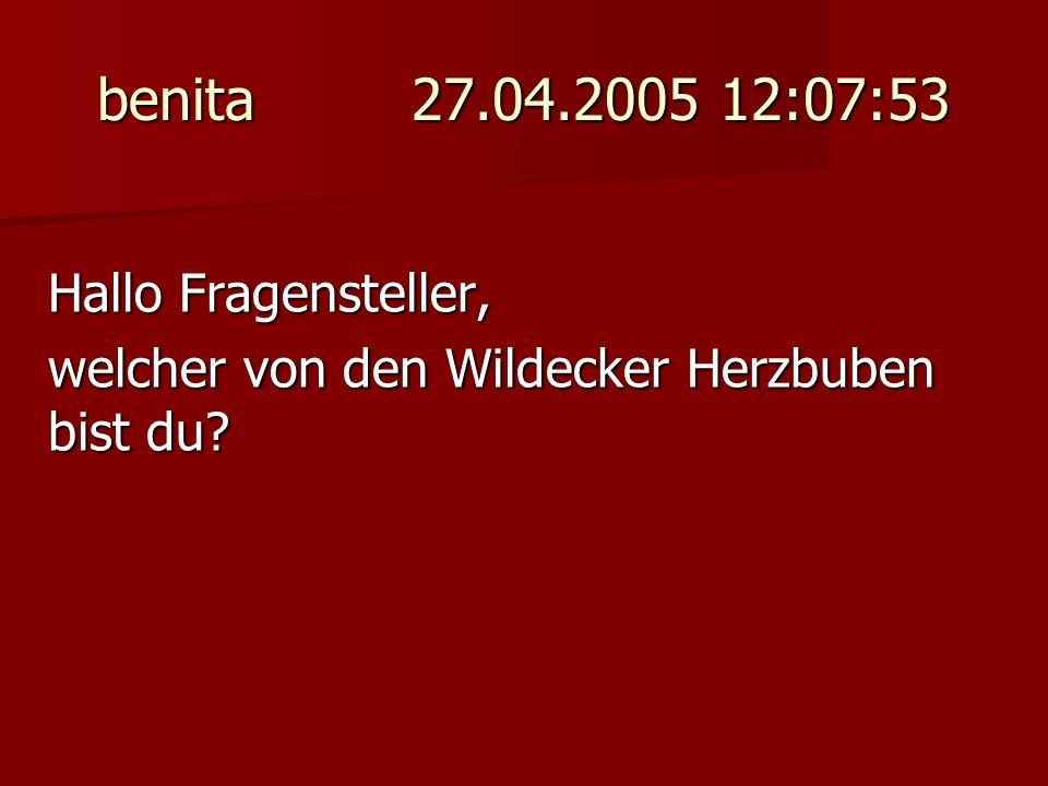 benita 27.04.2005 12:07:53 Hallo Fragensteller, welcher von den Wildecker Herzbuben bist du?