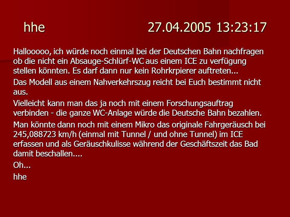 hhe 27.04.2005 13:23:17 Hallooooo, ich würde noch einmal bei der Deutschen Bahn nachfragen ob die nicht ein Absauge-Schlürf-WC aus einem ICE zu verfüg