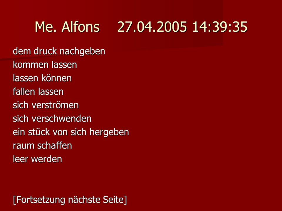 Me. Alfons 27.04.2005 14:39:35 dem druck nachgeben kommen lassen lassen können fallen lassen sich verströmen sich verschwenden ein stück von sich herg