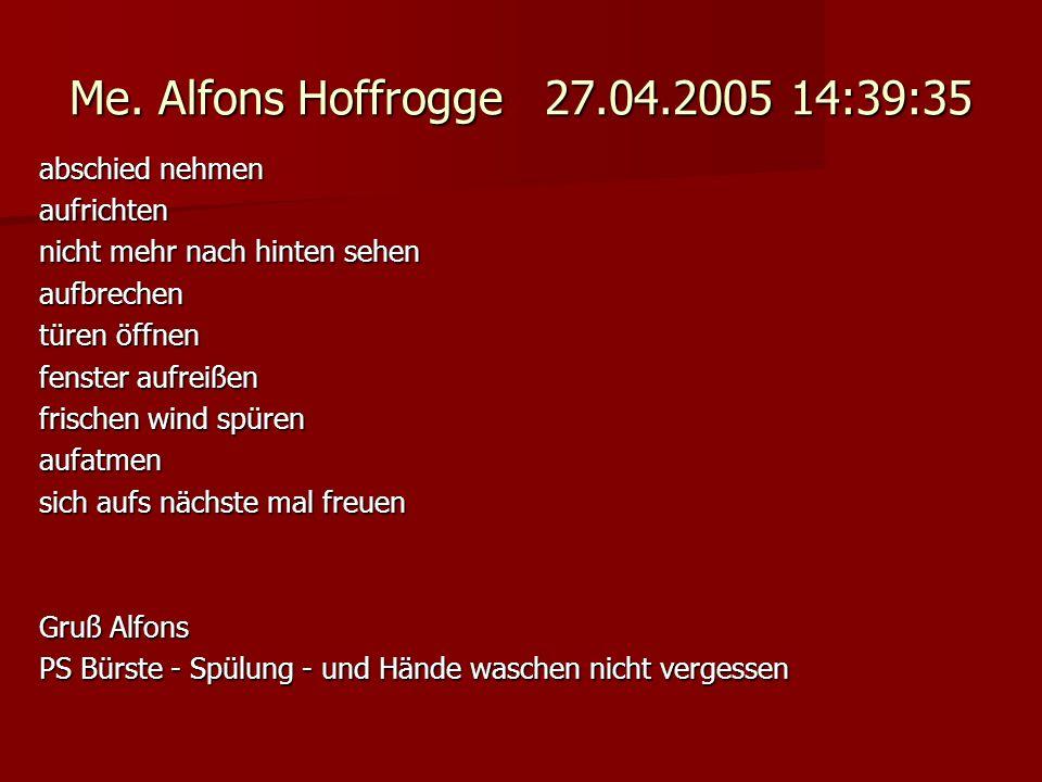 Me. Alfons Hoffrogge 27.04.2005 14:39:35 abschied nehmen aufrichten nicht mehr nach hinten sehen aufbrechen türen öffnen fenster aufreißen frischen wi