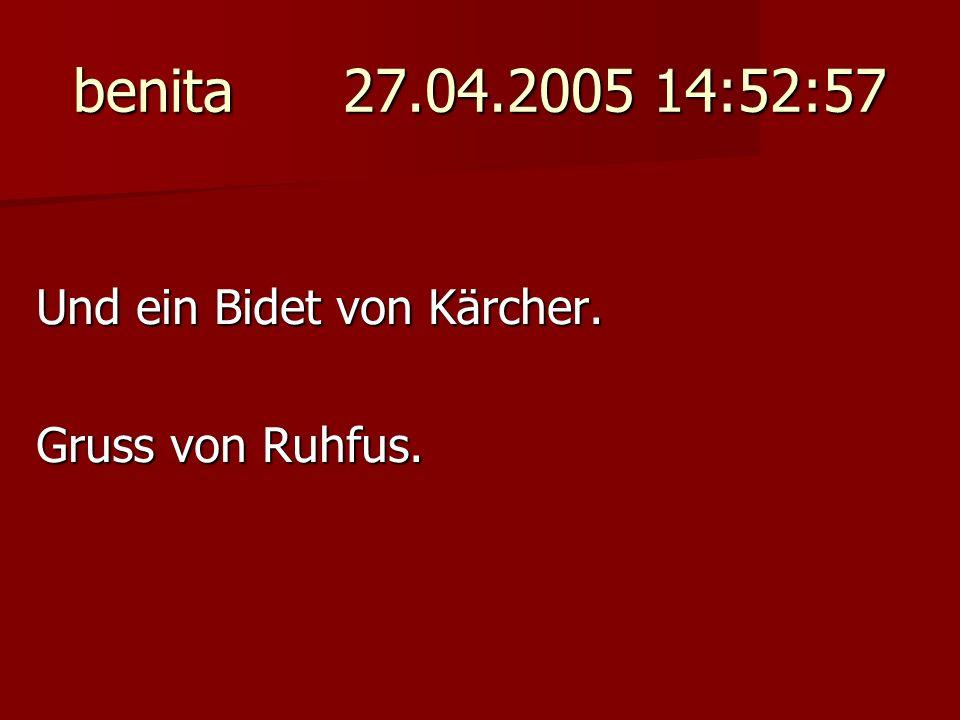 benita 27.04.2005 14:52:57 Und ein Bidet von Kärcher. Gruss von Ruhfus.