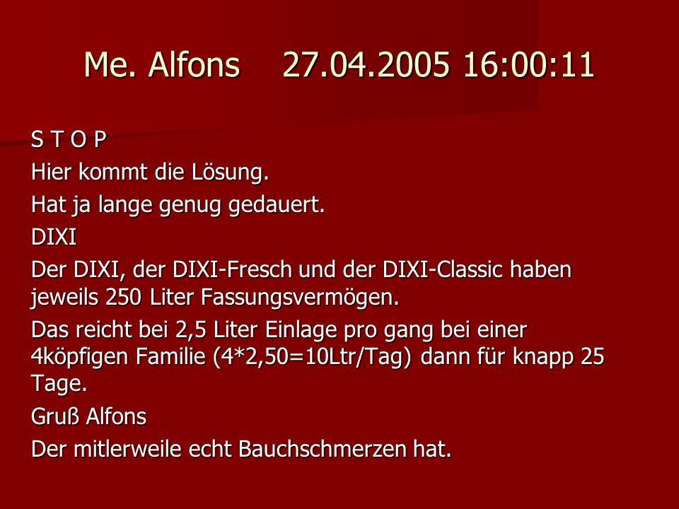 Me. Alfons 27.04.2005 16:00:11 S T O P Hier kommt die Lösung. Hat ja lange genug gedauert. DIXI Der DIXI, der DIXI-Fresch und der DIXI-Classic haben j