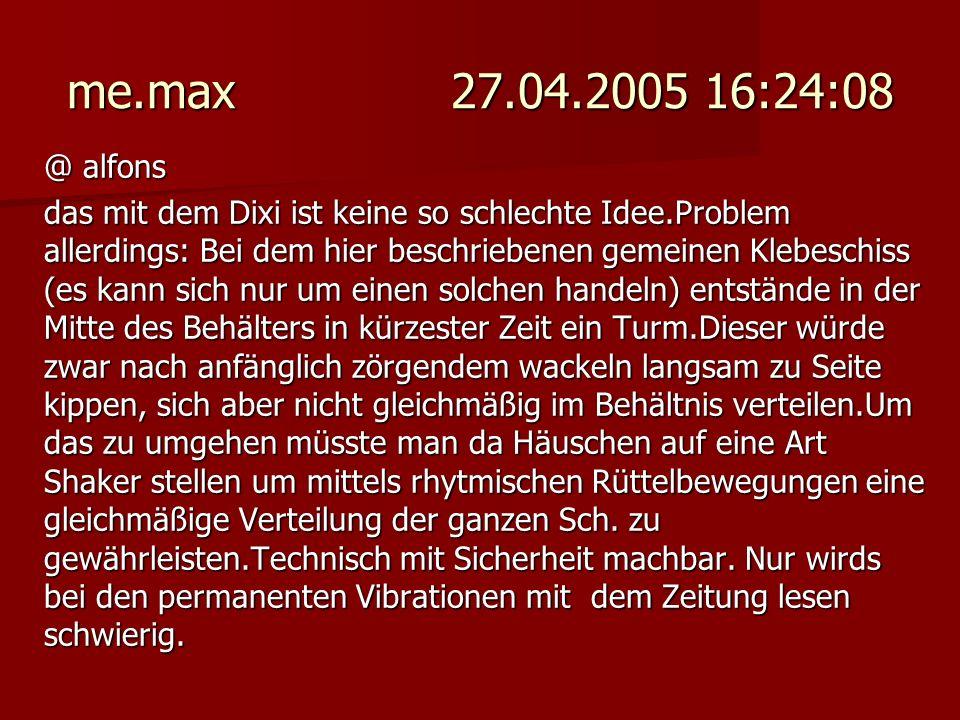 me.max 27.04.2005 16:24:08 @ alfons das mit dem Dixi ist keine so schlechte Idee.Problem allerdings: Bei dem hier beschriebenen gemeinen Klebeschiss (