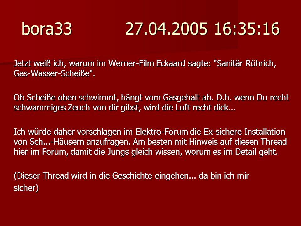 bora33 27.04.2005 16:35:16 Jetzt weiß ich, warum im Werner-Film Eckaard sagte: