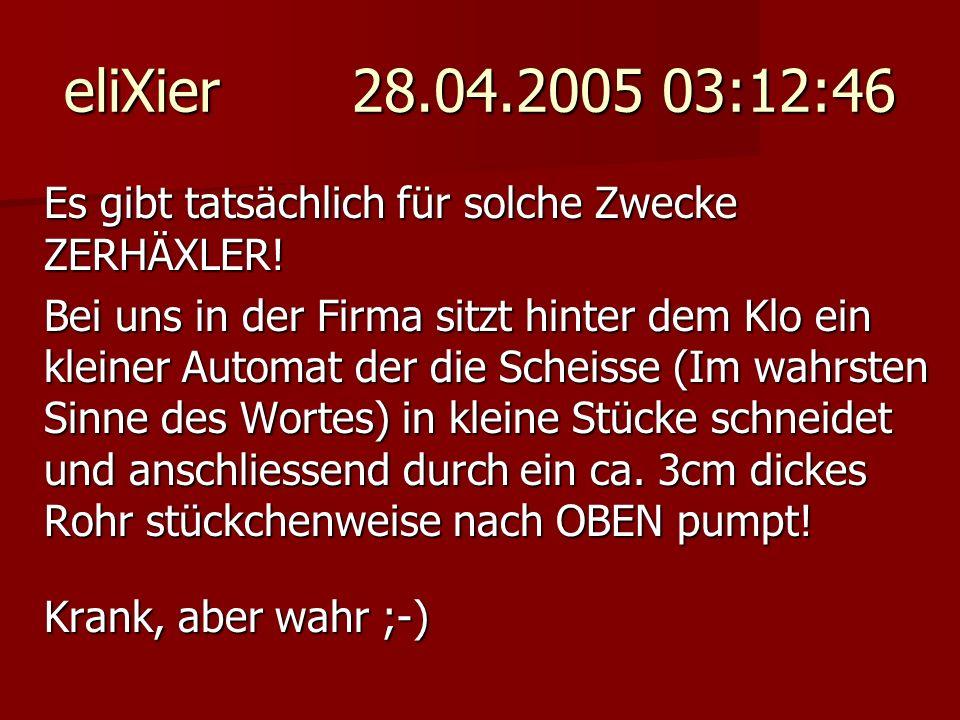 eliXier 28.04.2005 03:12:46 Es gibt tatsächlich für solche Zwecke ZERHÄXLER! Bei uns in der Firma sitzt hinter dem Klo ein kleiner Automat der die Sch