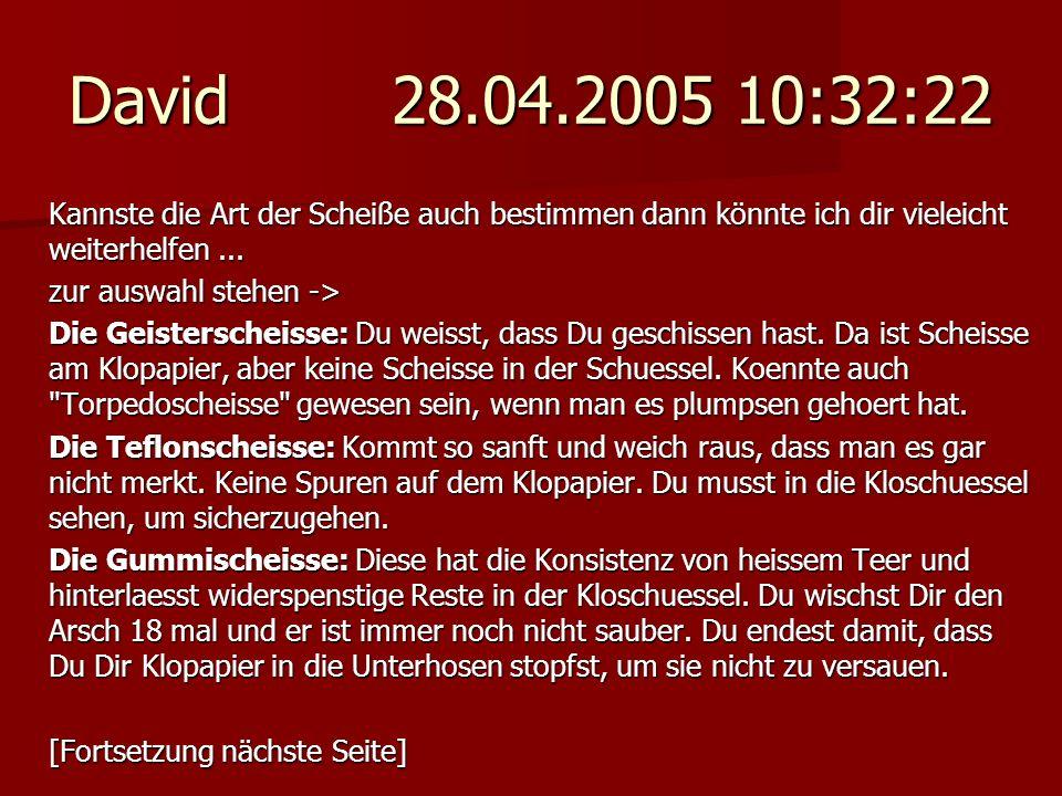 David 28.04.2005 10:32:22 Kannste die Art der Scheiße auch bestimmen dann könnte ich dir vieleicht weiterhelfen... zur auswahl stehen -> Die Geistersc