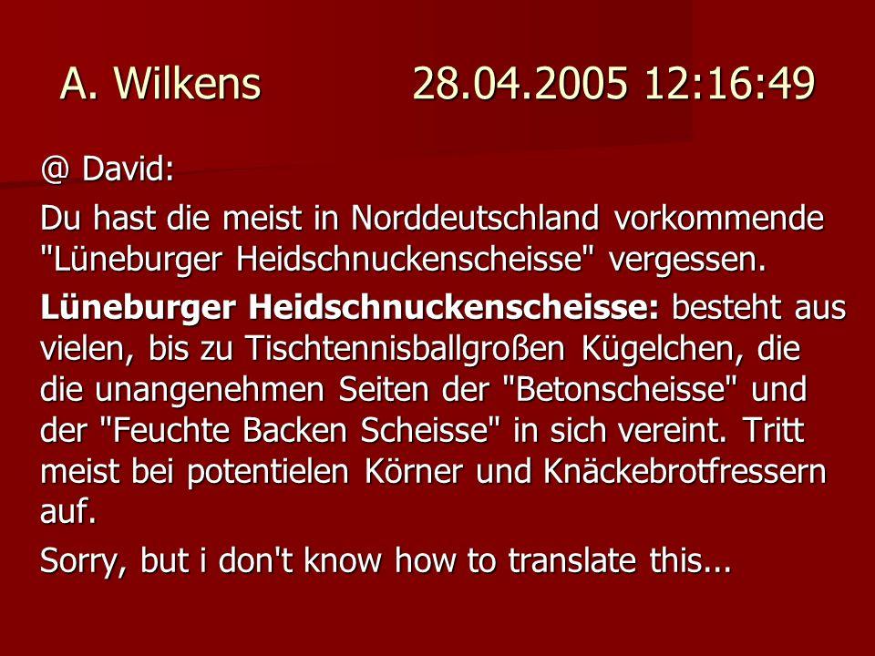 A. Wilkens 28.04.2005 12:16:49 @ David: Du hast die meist in Norddeutschland vorkommende