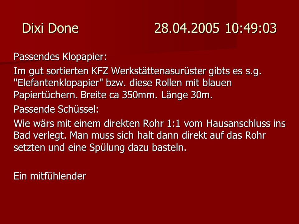 Dixi Done 28.04.2005 10:49:03 Passendes Klopapier: Im gut sortierten KFZ Werkstättenasurüster gibts es s.g.