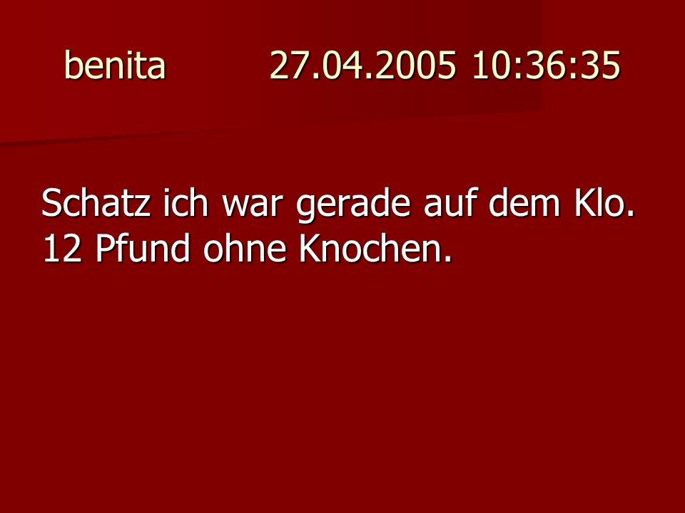 benita 27.04.2005 16:27:47...und durch die Schwingungen muss der Benutzer kotzen.