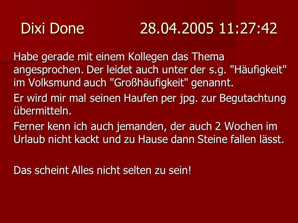 Dixi Done 28.04.2005 11:27:42 Habe gerade mit einem Kollegen das Thema angesprochen. Der leidet auch unter der s.g.